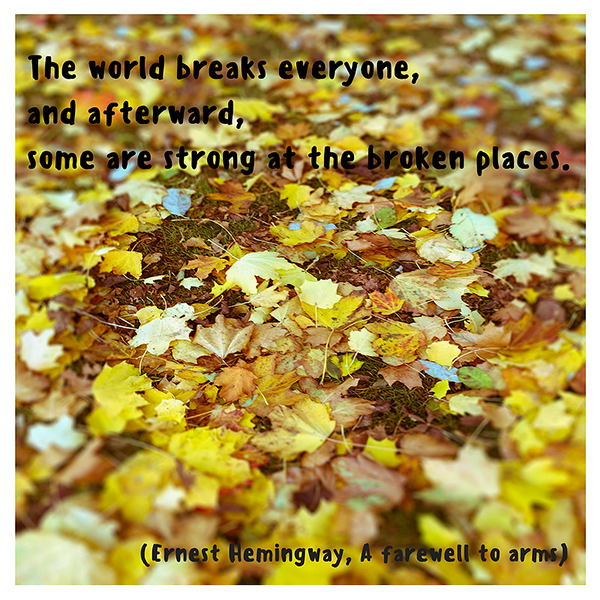 the-world-breaks-everyone-and-afterward-some-are-strong-at-the-broken-places-ernest-hemingwayuotes_quotes_e_ernesthemi152913-html-2