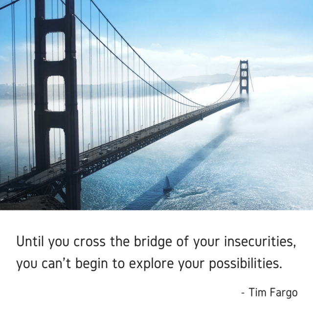 until-you-cross-the-bridge-of-your-insecurities-you-cant-begin-to-explore-your-possibilities-tim-fargo